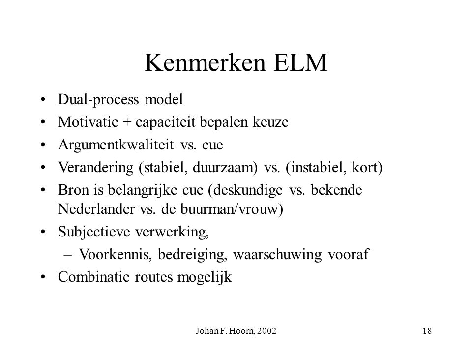 Kenmerken ELM Dual-process model Motivatie + capaciteit bepalen keuze