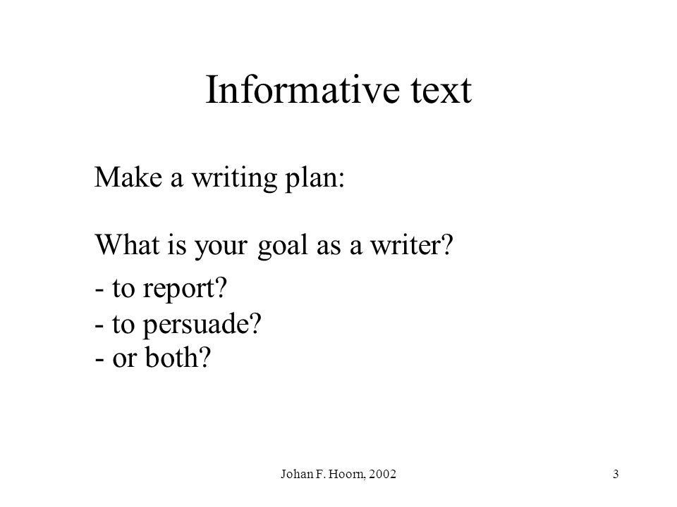 Informative text Make a writing plan: What is your goal as a writer