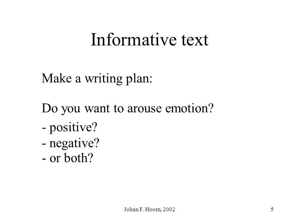 Informative text Make a writing plan: Do you want to arouse emotion