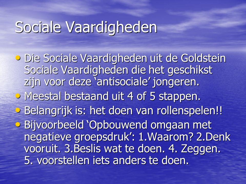 Sociale Vaardigheden Die Sociale Vaardigheden uit de Goldstein Sociale Vaardigheden die het geschikst zijn voor deze 'antisociale' jongeren.