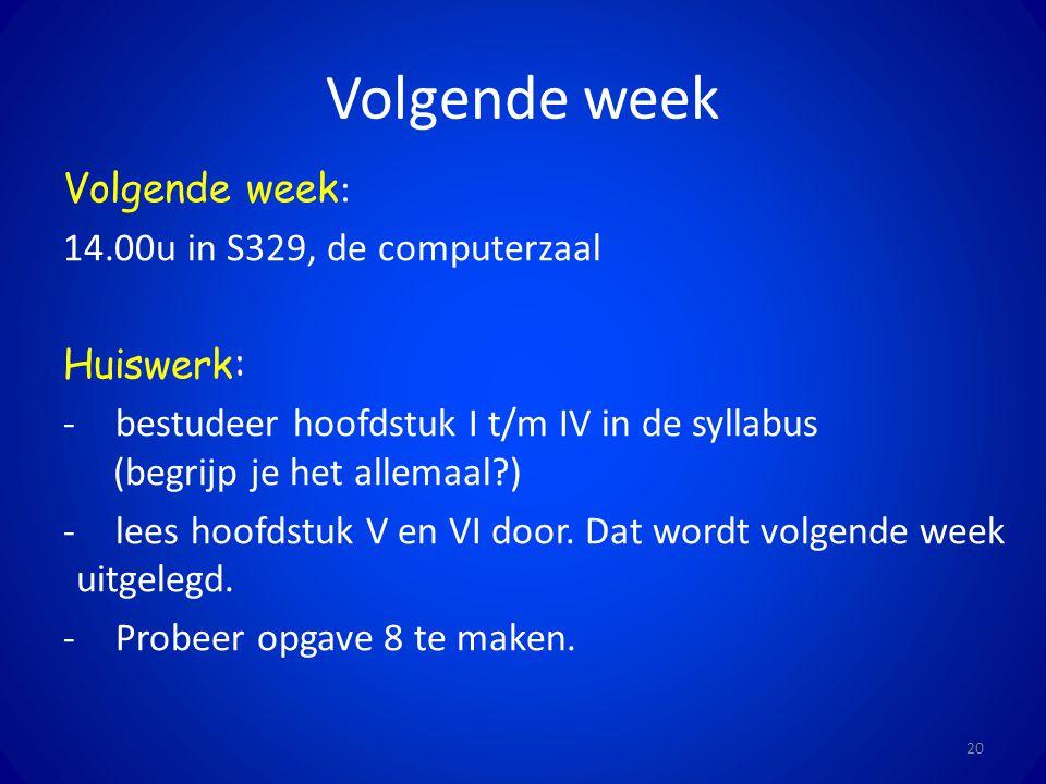 Volgende week Volgende week: 14.00u in S329, de computerzaal Huiswerk: