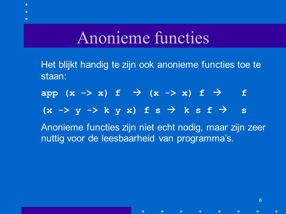 Anonieme functies Het blijkt handig te zijn ook anonieme functies toe te staan: app (x -> x) f  (x -> x) f  f.