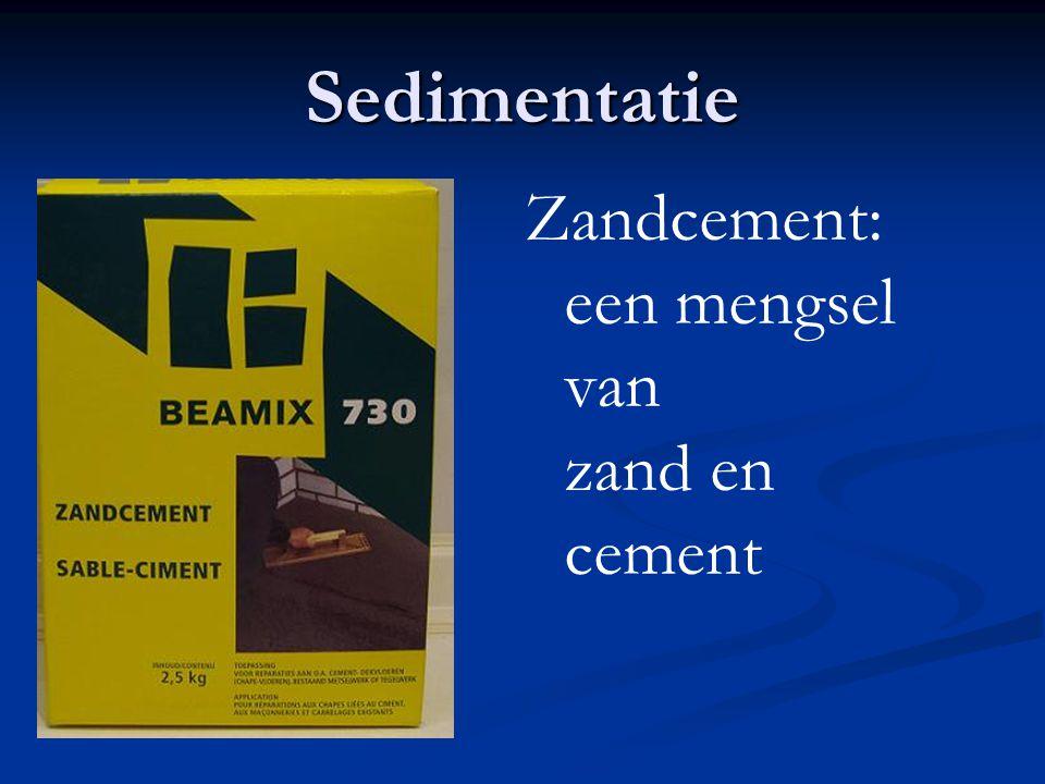 Sedimentatie Zandcement: een mengsel van zand en cement