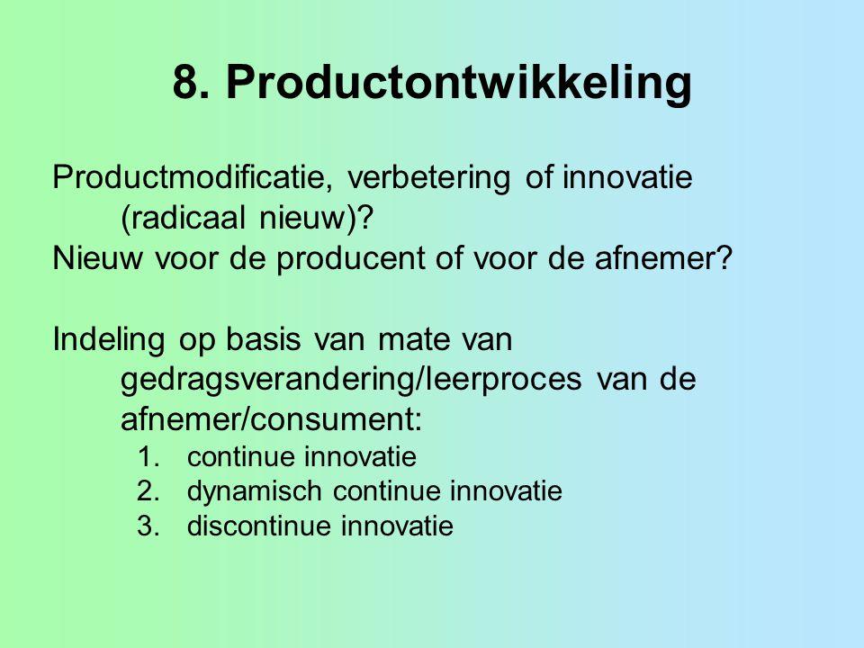 8. Productontwikkeling Productmodificatie, verbetering of innovatie (radicaal nieuw) Nieuw voor de producent of voor de afnemer