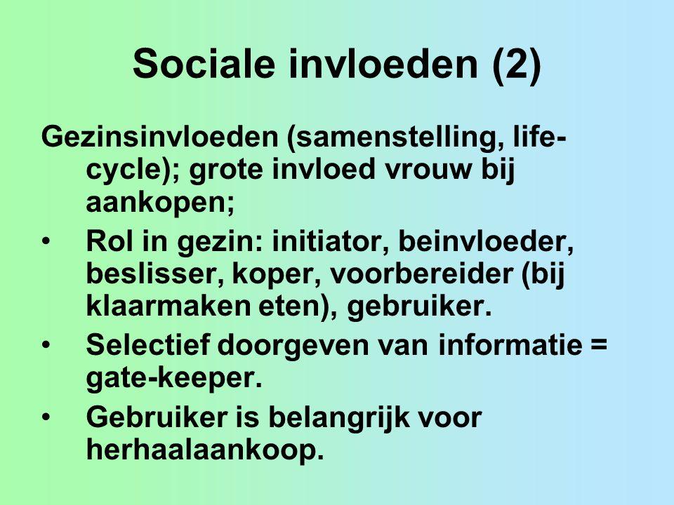 Sociale invloeden (2) Gezinsinvloeden (samenstelling, life-cycle); grote invloed vrouw bij aankopen;