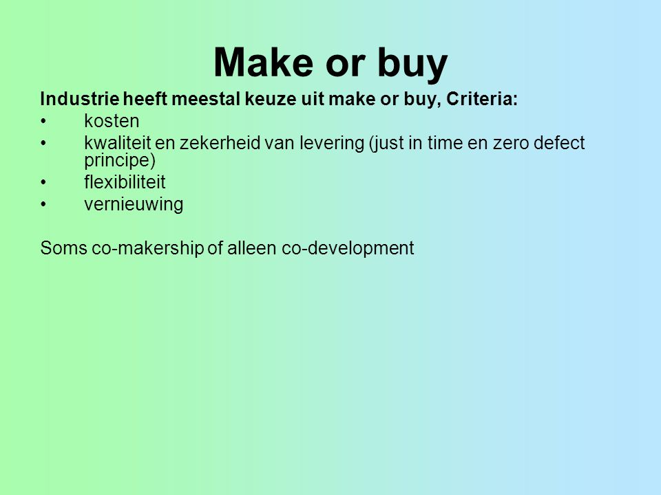 Make or buy Industrie heeft meestal keuze uit make or buy, Criteria: