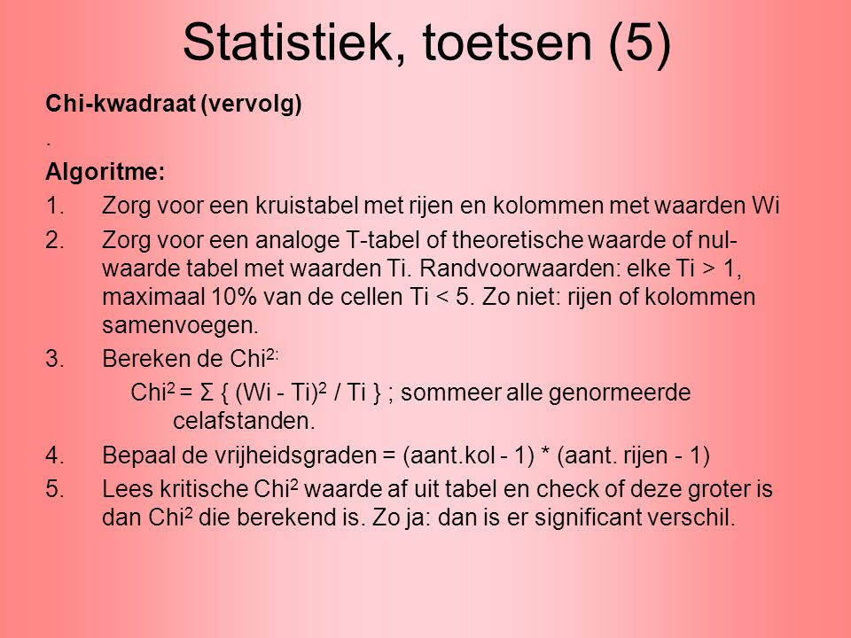 Statistiek, toetsen (5) Chi-kwadraat (vervolg) . Algoritme: