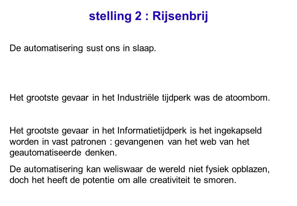 stelling 2 : Rijsenbrij De automatisering sust ons in slaap.