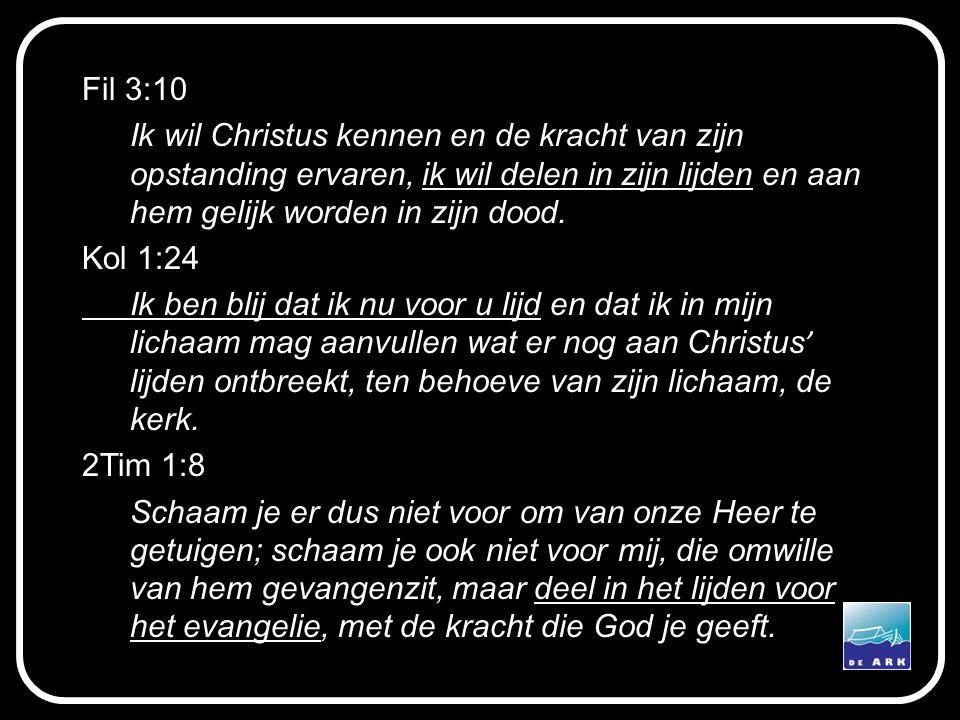 Fil 3:10 Ik wil Christus kennen en de kracht van zijn opstanding ervaren, ik wil delen in zijn lijden en aan hem gelijk worden in zijn dood.