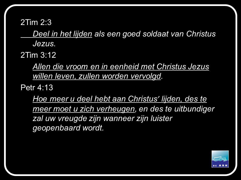 2Tim 2:3 Deel in het lijden als een goed soldaat van Christus Jezus. 2Tim 3:12.