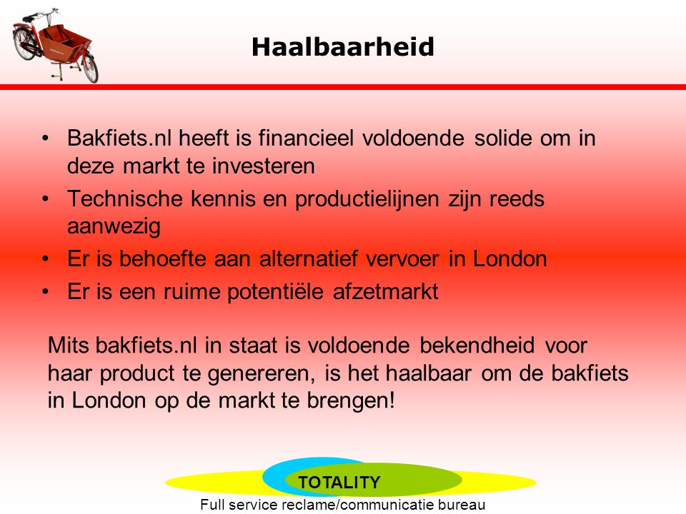 Haalbaarheid Bakfiets.nl heeft is financieel voldoende solide om in deze markt te investeren.
