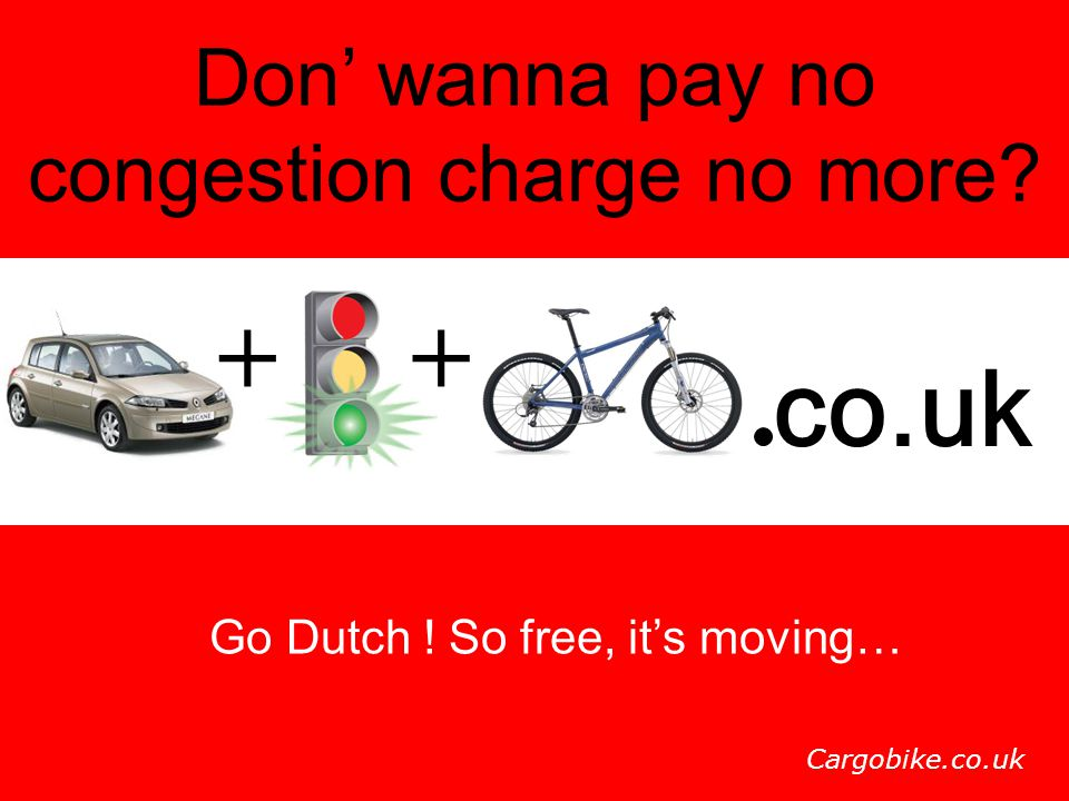 + + co.uk Don' wanna pay no congestion charge no more