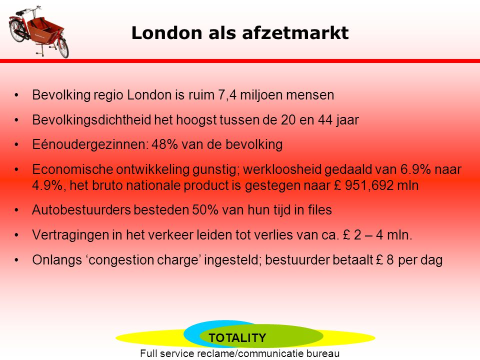 London als afzetmarkt Bevolking regio London is ruim 7,4 miljoen mensen. Bevolkingsdichtheid het hoogst tussen de 20 en 44 jaar.