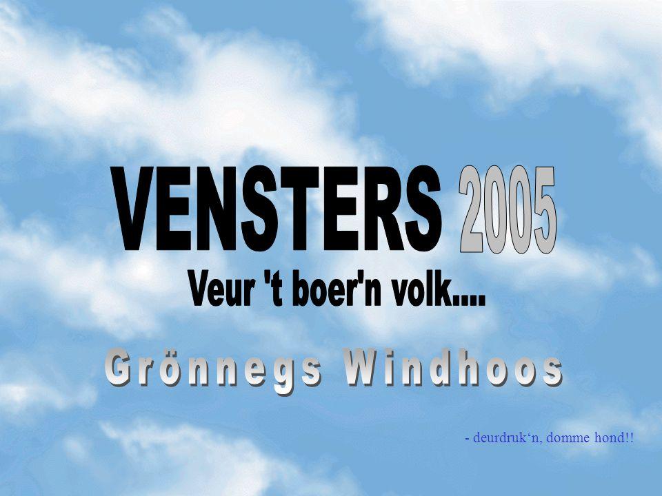 VENSTERS 2005 Grönnegs Windhoos Veur t boer n volk....