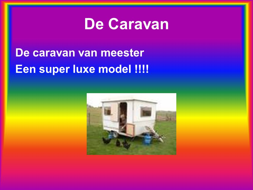 De Caravan De caravan van meester Een super luxe model !!!!