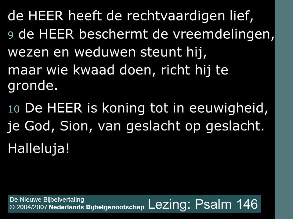 Lezing: Psalm 146 de HEER heeft de rechtvaardigen lief,