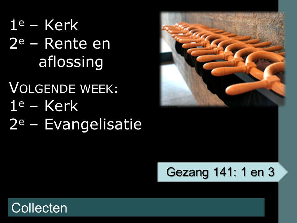 1e – Kerk 2e – Rente en aflossing VOLGENDE WEEK: 2e – Evangelisatie