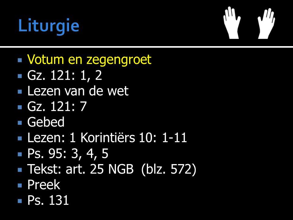 Liturgie Votum en zegengroet Gz. 121: 1, 2 Lezen van de wet Gz. 121: 7