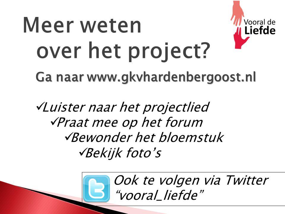 Meer weten over het project Ga naar www.gkvhardenbergoost.nl