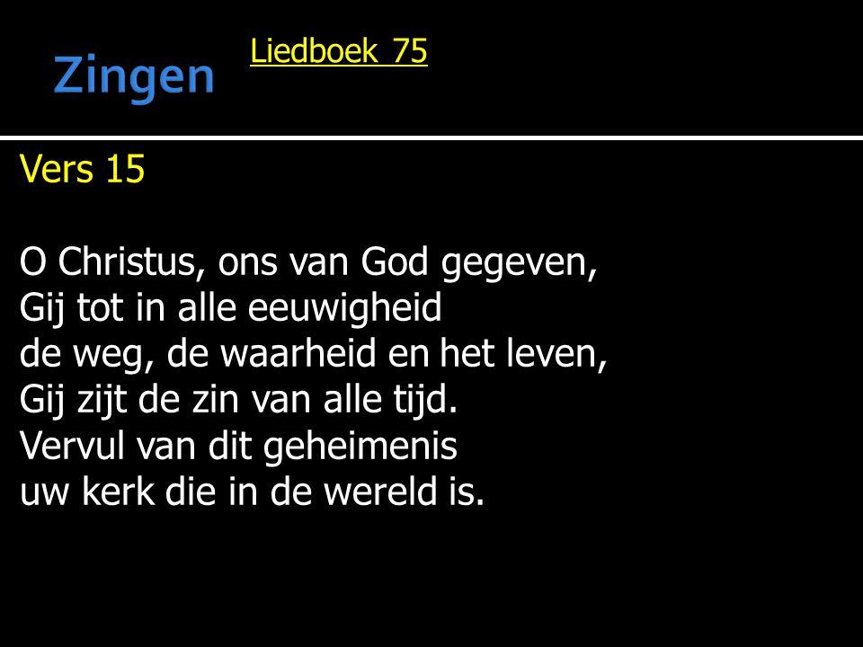 Zingen Vers 15 O Christus, ons van God gegeven,