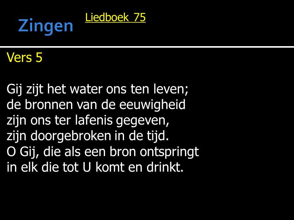 Zingen Vers 5 Gij zijt het water ons ten leven;