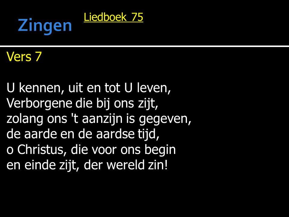 Zingen Vers 7 U kennen, uit en tot U leven,