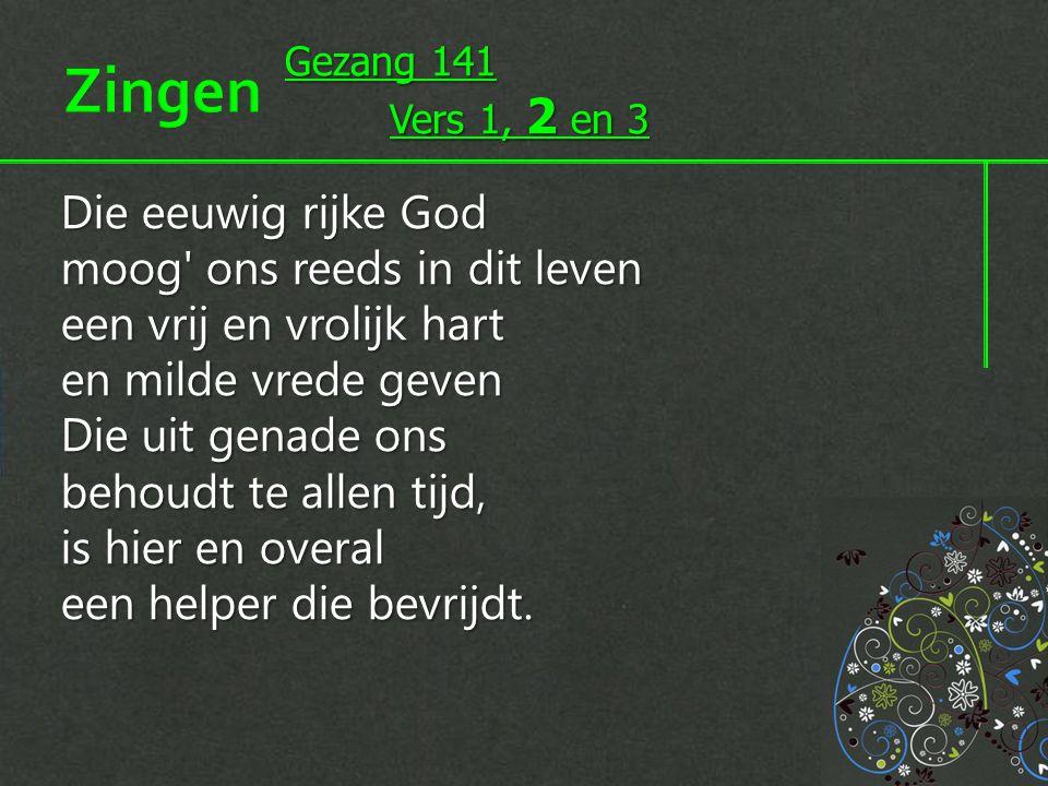 Zingen Gezang 141. Vers 1, 2 en 3.