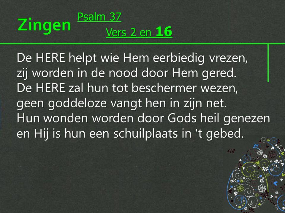 Zingen Psalm 37. Vers 2 en 16.