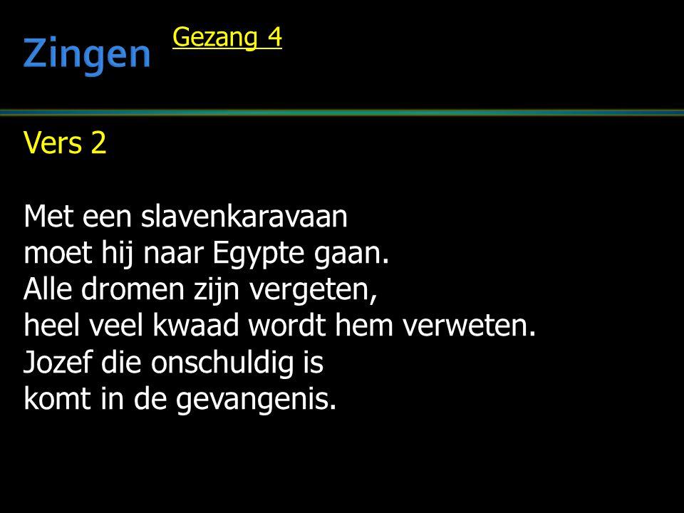Zingen Vers 2 Met een slavenkaravaan moet hij naar Egypte gaan.