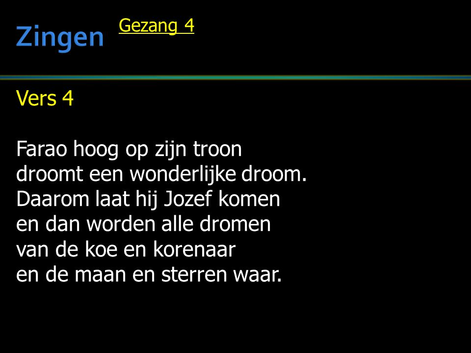 Zingen Vers 4 Farao hoog op zijn troon droomt een wonderlijke droom.