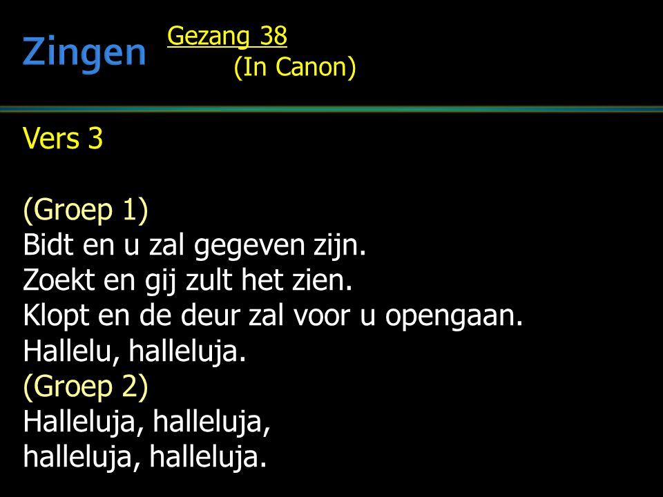 Zingen Vers 3 (Groep 1) Bidt en u zal gegeven zijn.