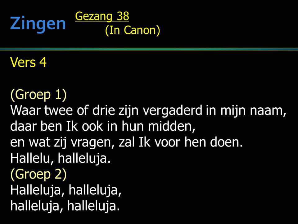 Zingen Vers 4 (Groep 1) Waar twee of drie zijn vergaderd in mijn naam,