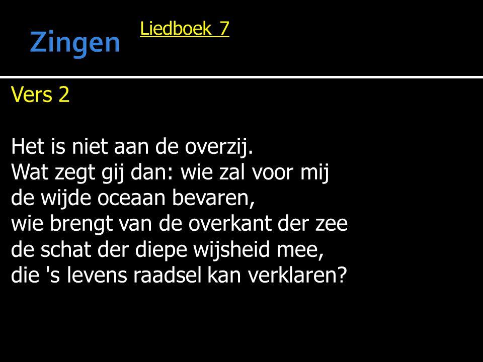 Zingen Vers 2 Het is niet aan de overzij.