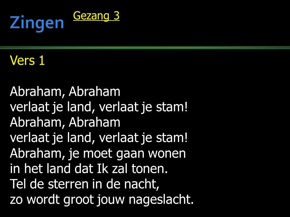 Zingen Vers 1 Abraham, Abraham verlaat je land, verlaat je stam!