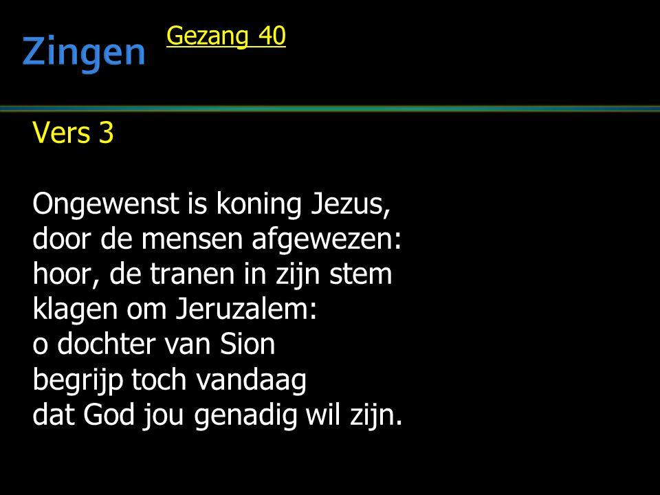 Zingen Vers 3 Ongewenst is koning Jezus, door de mensen afgewezen: