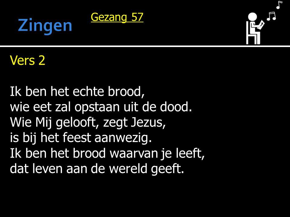 Zingen Vers 2 Ik ben het echte brood, wie eet zal opstaan uit de dood.