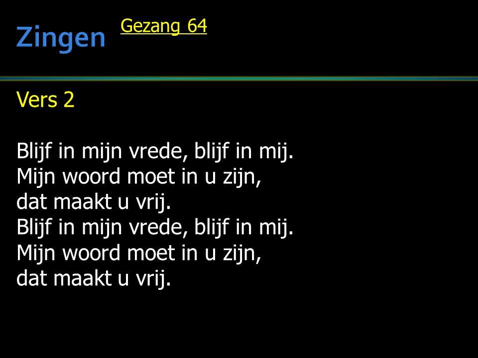 Zingen Vers 2 Blijf in mijn vrede, blijf in mij.