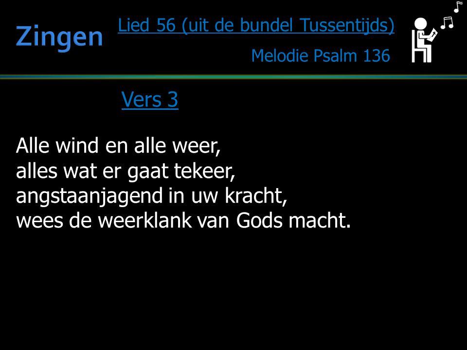 Zingen Vers 3 Alle wind en alle weer, alles wat er gaat tekeer,