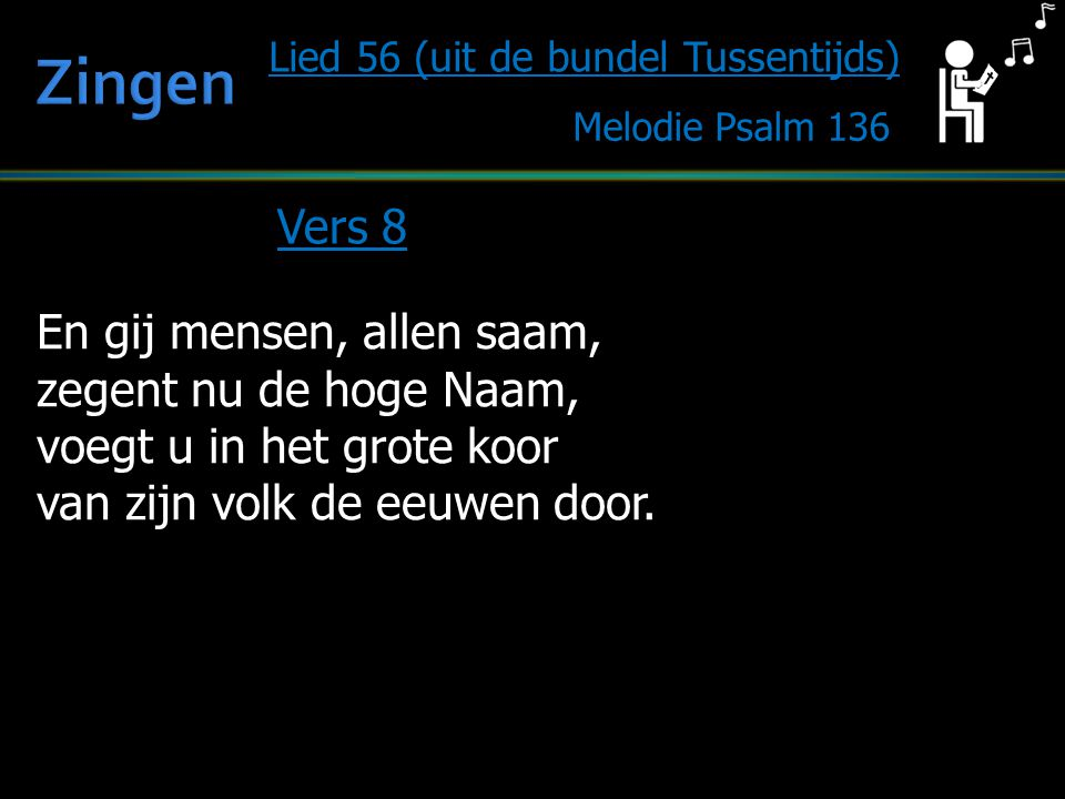Zingen Vers 8 En gij mensen, allen saam, zegent nu de hoge Naam,