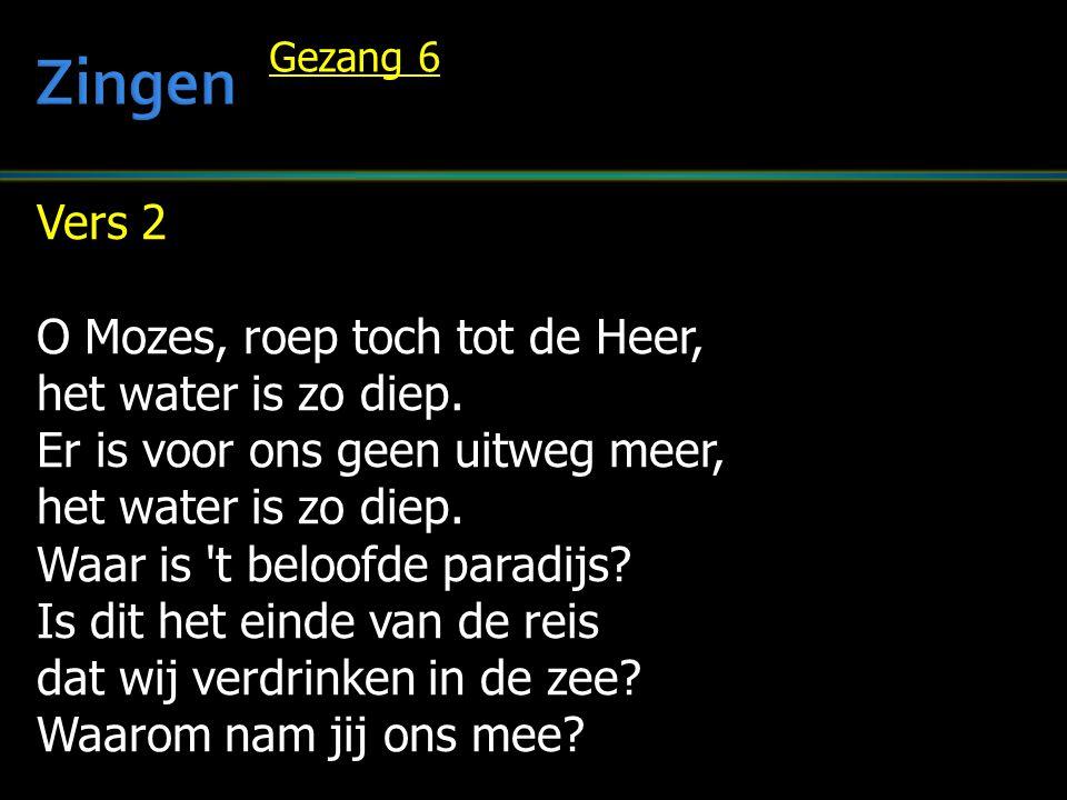 Zingen Vers 2 O Mozes, roep toch tot de Heer, het water is zo diep.