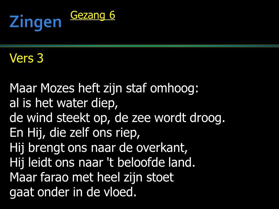 Zingen Vers 3 Maar Mozes heft zijn staf omhoog: al is het water diep,