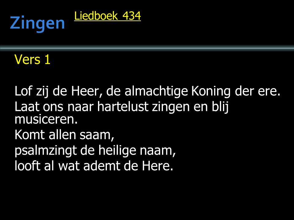 Zingen Vers 1 Lof zij de Heer, de almachtige Koning der ere.