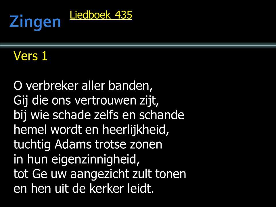 Zingen Vers 1 O verbreker aller banden, Gij die ons vertrouwen zijt,
