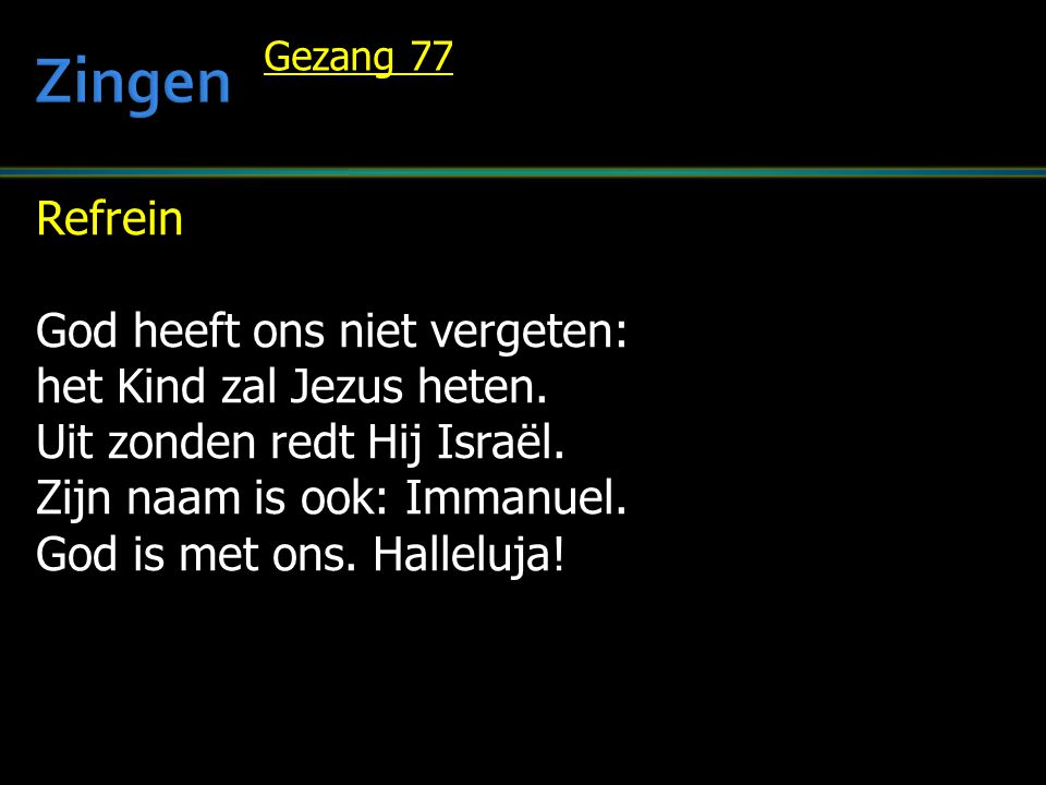 Zingen Refrein God heeft ons niet vergeten: het Kind zal Jezus heten.