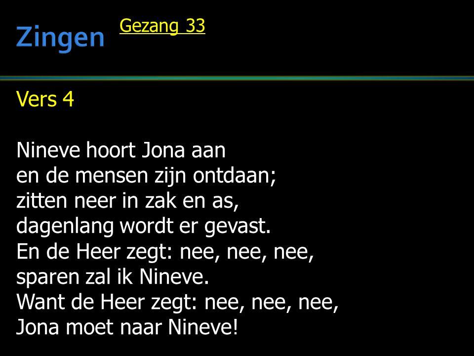 Zingen Vers 4 Nineve hoort Jona aan en de mensen zijn ontdaan;