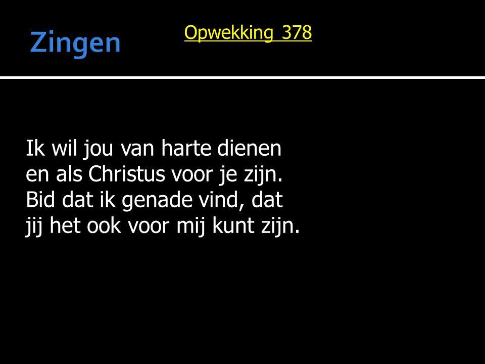 Zingen Ik wil jou van harte dienen en als Christus voor je zijn.