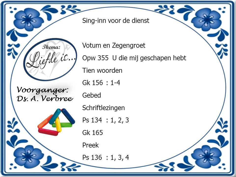 Voorganger: Ds. A. Verbree Sing-inn voor de dienst Votum en Zegengroet