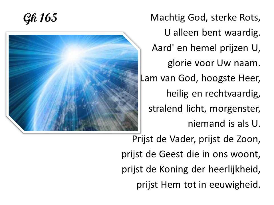 Gk 165 Machtig God, sterke Rots, U alleen bent waardig.