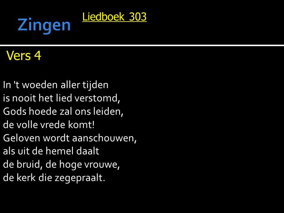 Zingen Vers 4 Liedboek 303 In t woeden aller tijden