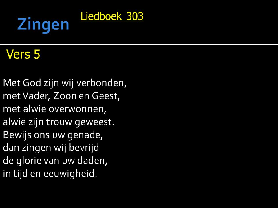 Zingen Vers 5 Liedboek 303 Met God zijn wij verbonden,
